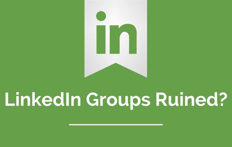 LinkedIn Groups Ruined