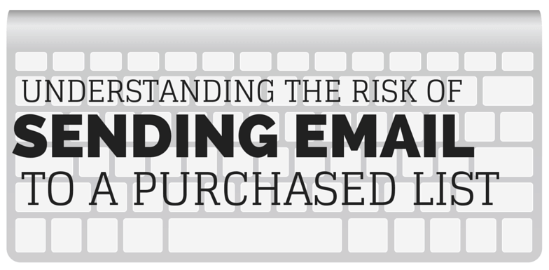 Risk of Emailing Purchased List